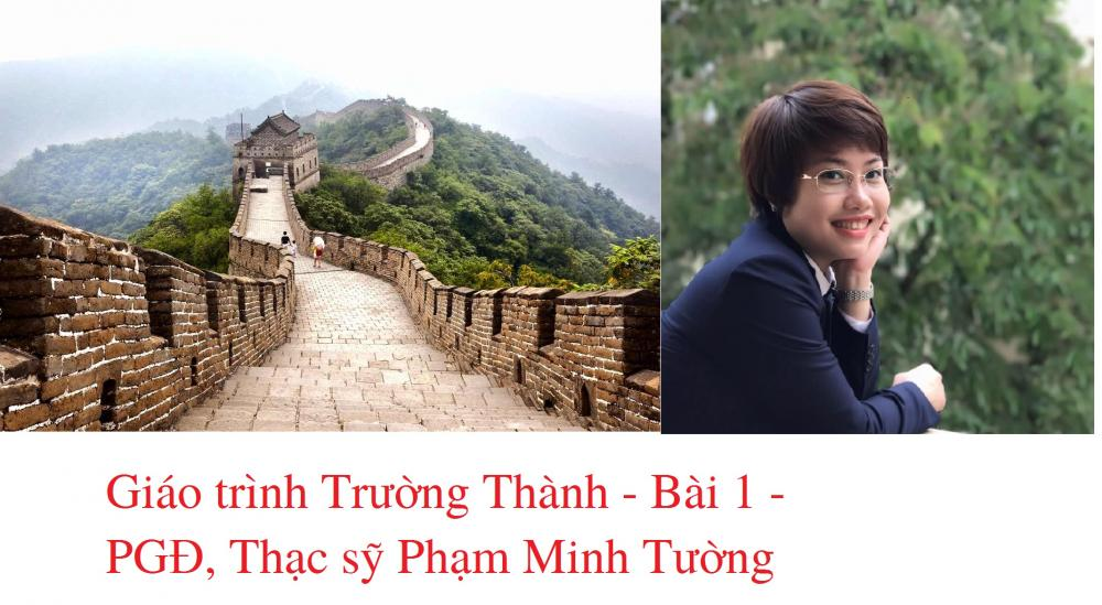 Giáo trình Trường Thành - Bài 1- PGĐ Thạc sỹ Phạm Minh Tường