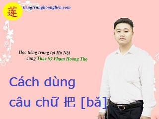 Cách sử dụng câu chữ 把 [bǎ] trong tiếng trung!